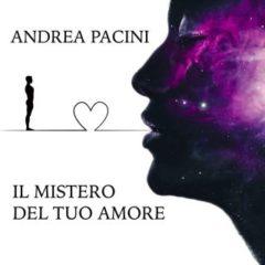 Andrea Pacini - Il mistero del tuo amore