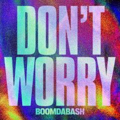 Boombadash – Don't worry