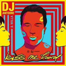 DJ Antoine & Willa - Kiss me hard