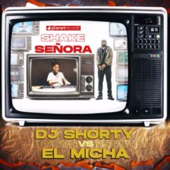 Dj Shorty Vs El Micha - Shake Señora