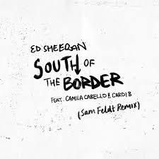 Ed Sheeran ft Camila Cabello - South of the Border
