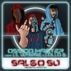 Ossido Master ft Lil Wayne & Lollo G - Salgo su