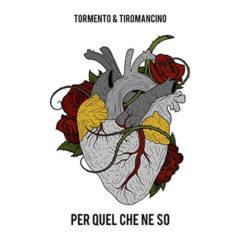 Tormento & Tiromancino - Per quel che ne so