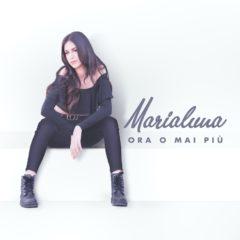 Marialuna - Ora o mai più